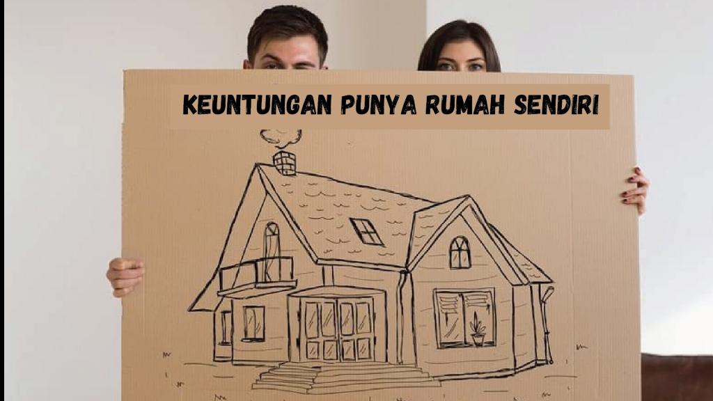 keuntungan punya rumah sendiri - ingin punya rumah sendiri tapi tidak punya uang