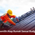 Tips Memilih Atap Rumah Sesuai Budget